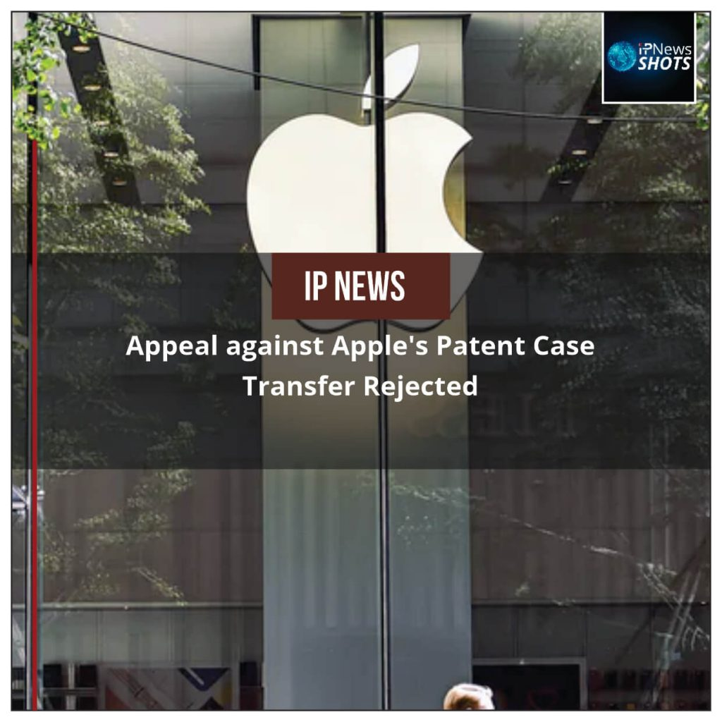 Appeal against Apple's Patent Case Transfer Rejected