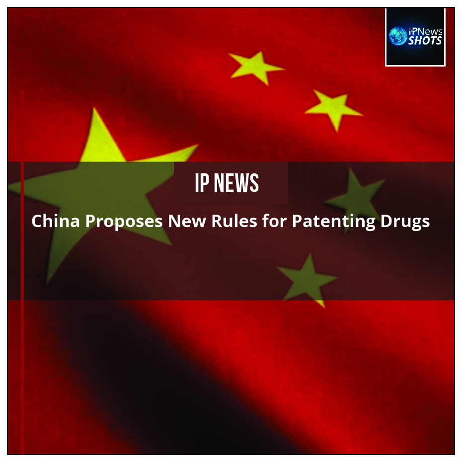 China Proposes New Rules for Patenting Drugs