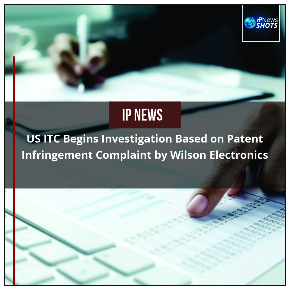 US ITC Begins Investigation Based on Patent Infringement Complaint by Wilson Electronics