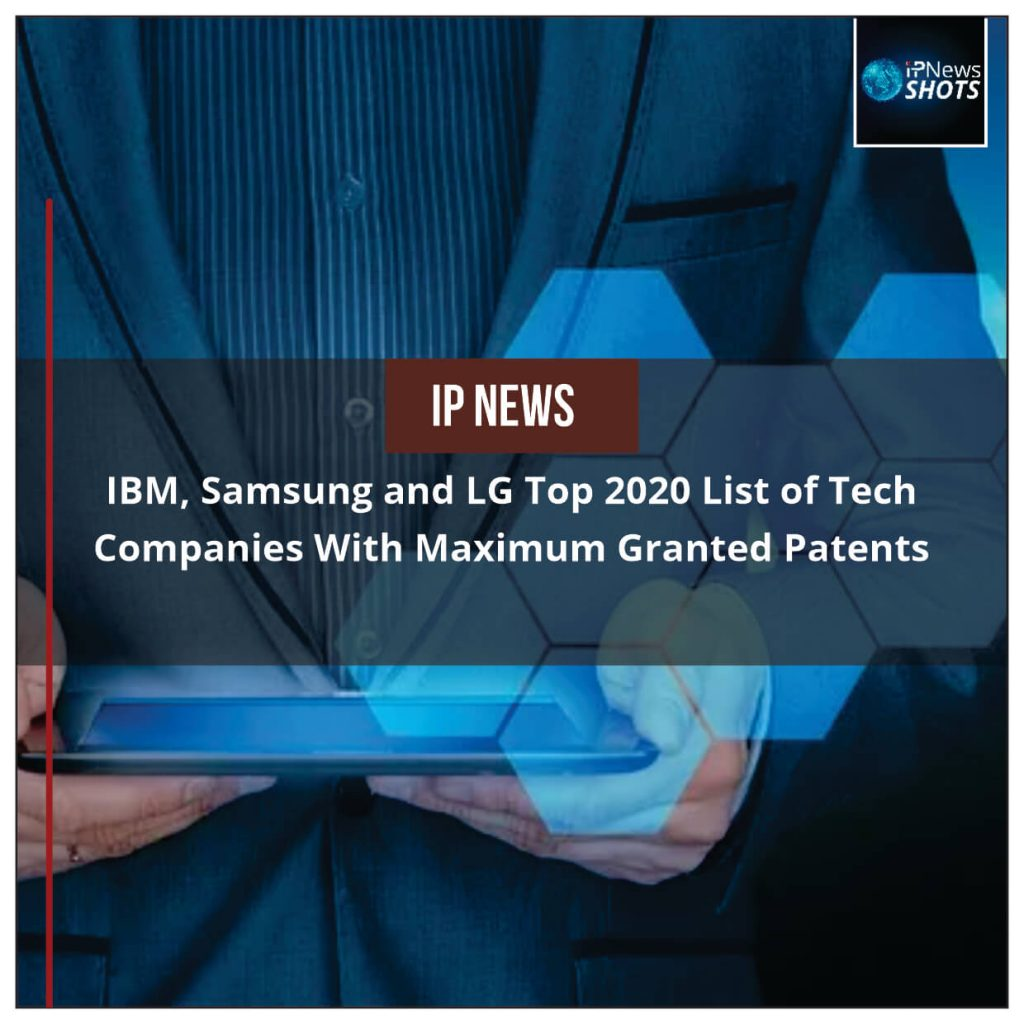 IBM, Samsung and LG Top 2020 List of Tech Companies With Maximum Granted Patent