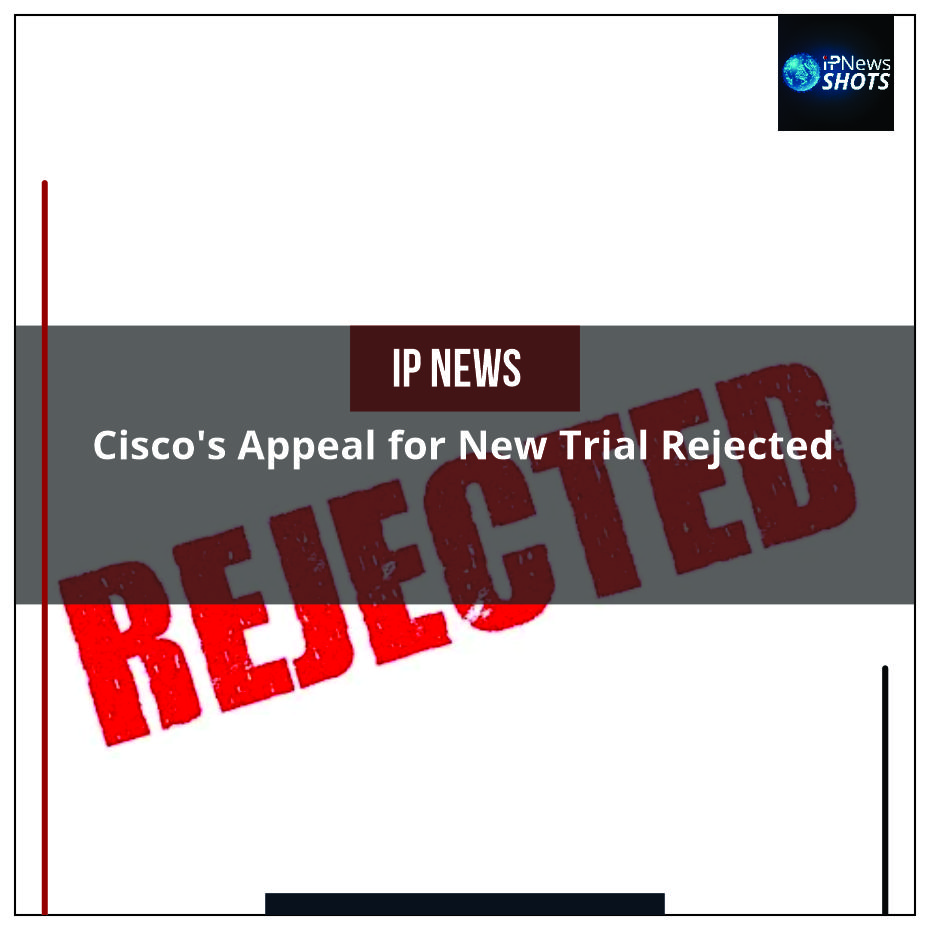 Cisco's Appeal for New Trial Rejected