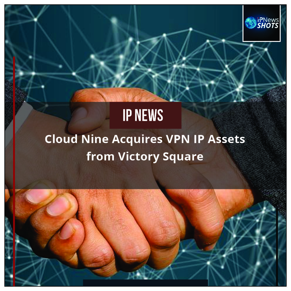 Cloud Nine Acquires VPN IP Assets from Victory Square