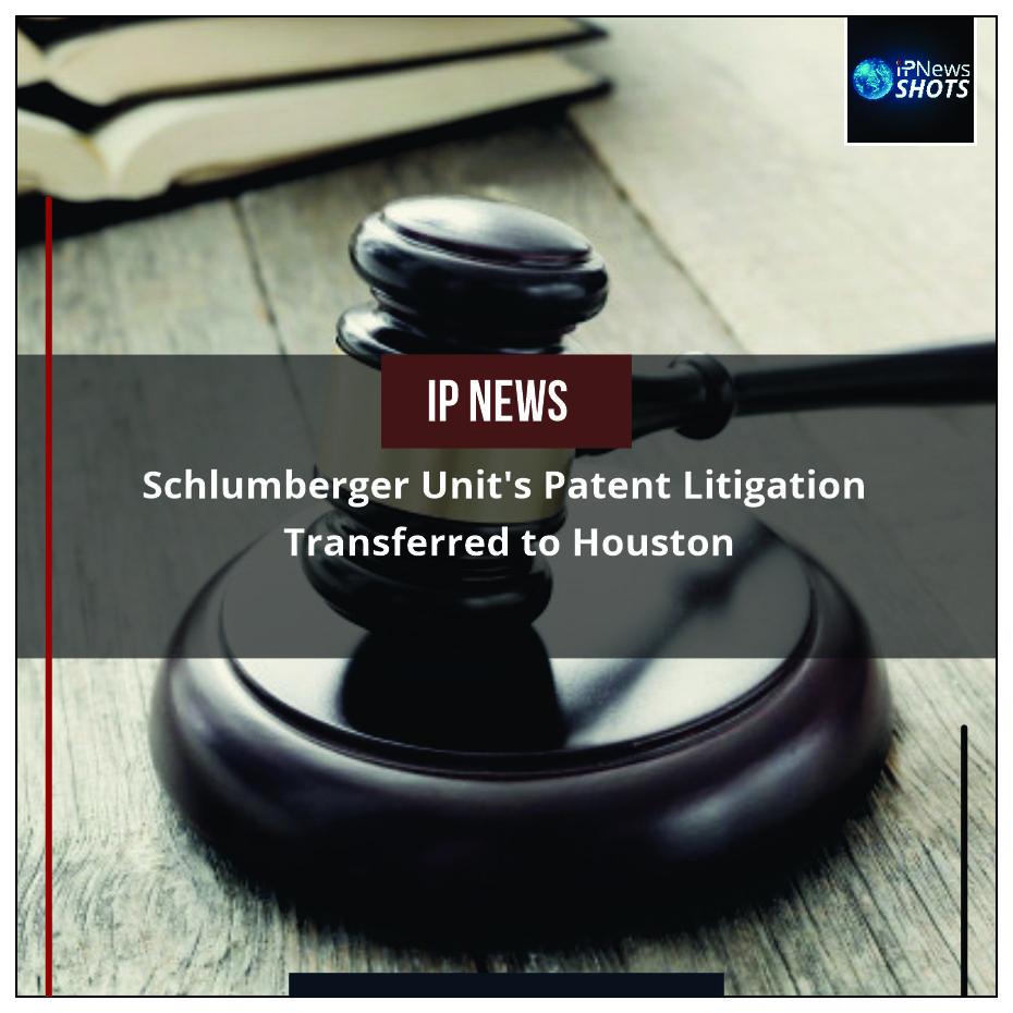SchlumbergerUnit'sPatent Litigation Transferred to Houston