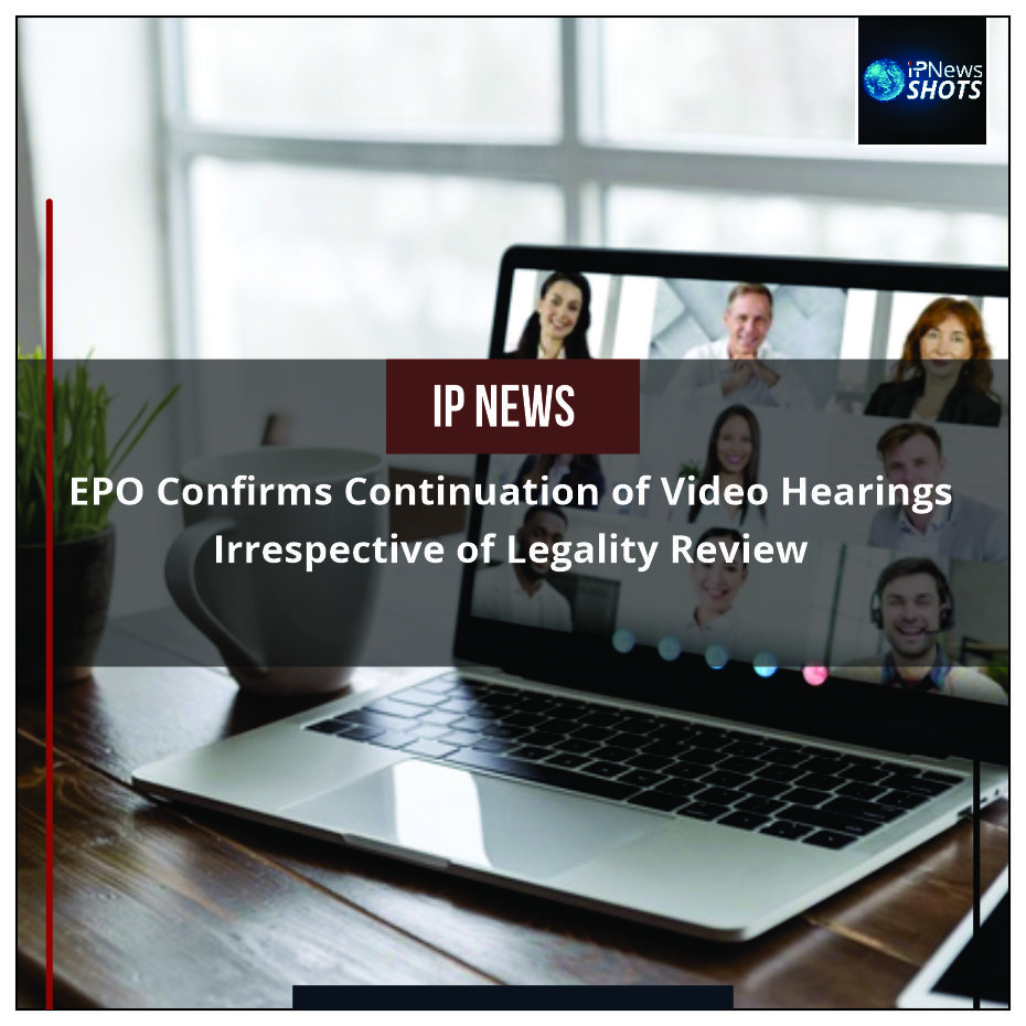 EPO Confirms Continuation of Video Hearings Irrespective of Legality Review
