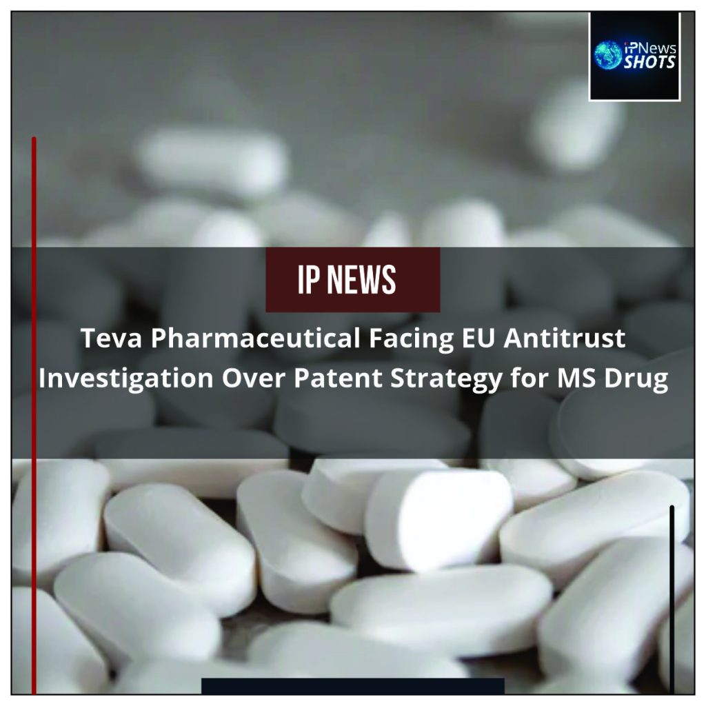 Teva Pharmaceutical Facing EU Antitrust Investigation Over Patent Strategy for MS Drug
