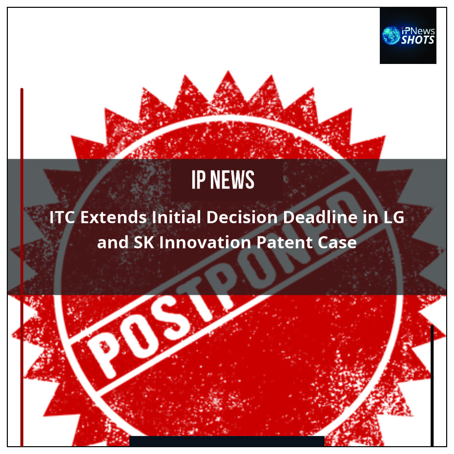 ITC Extends Initial Decision Deadline in LG and SK Innovation Patent Case