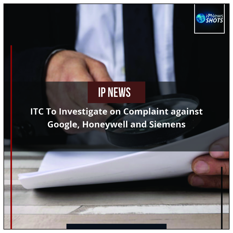 ITC to Investigate on Complaint against Google, Honeywell and Siemens