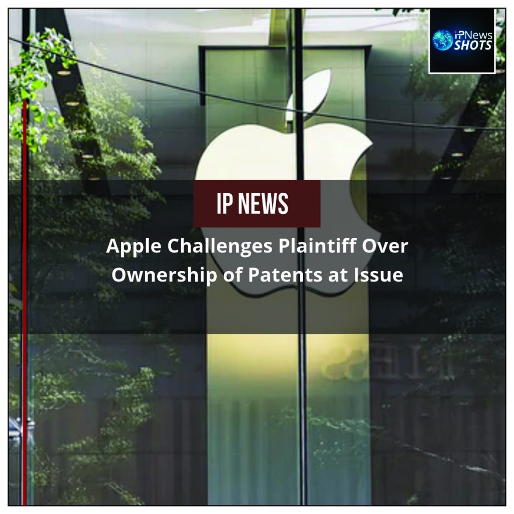 Apple Challenges Plaintiff Over Ownership of Patents at Issue