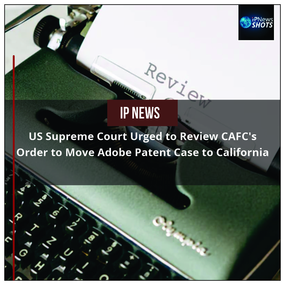 US Supreme Court Urged to Review CAFC's Order to Move Adobe Patent Case to California