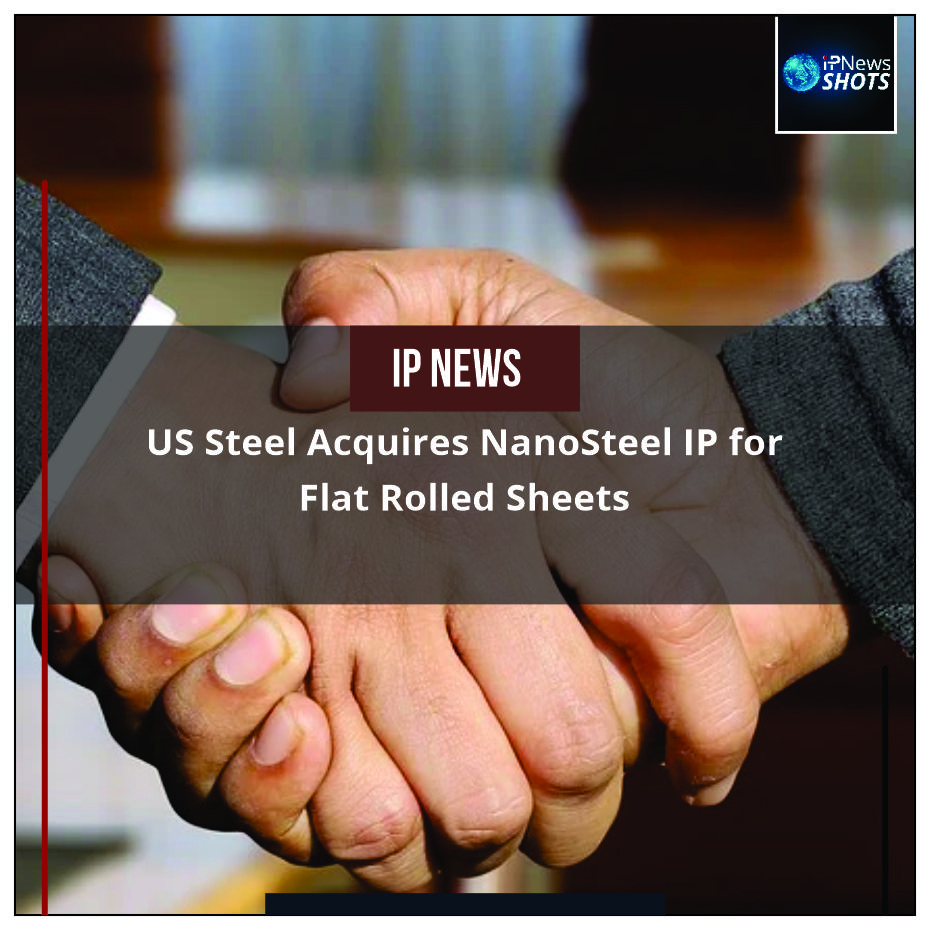 US Steel Acquires NanoSteel IP for Flat Rolled Sheets
