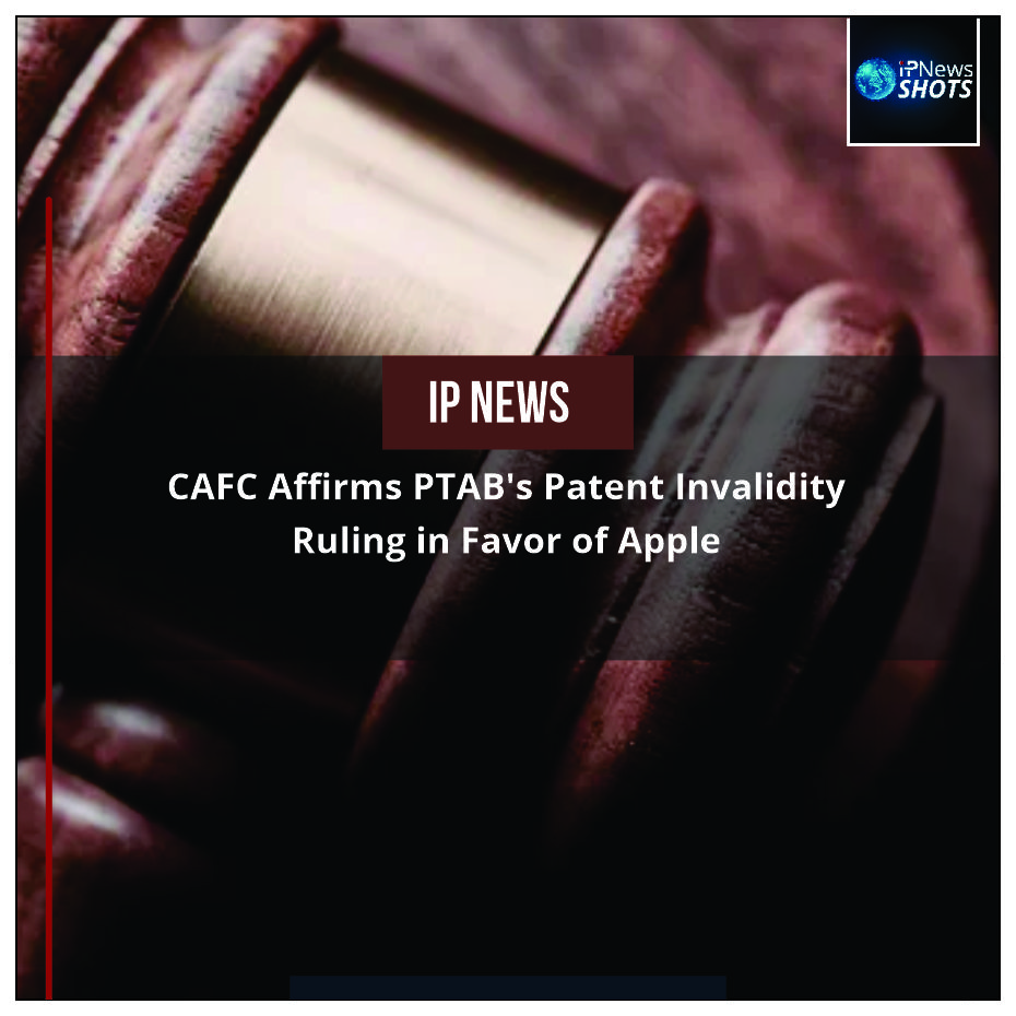 CAFC Affirms PTAB's Patent Invalidity Ruling in Favour of Apple