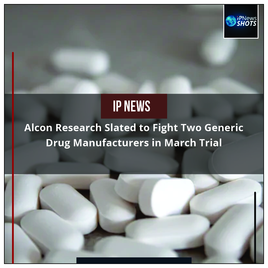 Alcon Research Slated to Fight Two Generic Drug Manufacturers in March Trial