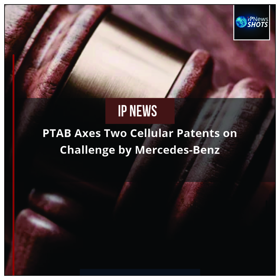 PTAB Axes Two Cellular Patents on Challenge by Mercedes-Benz