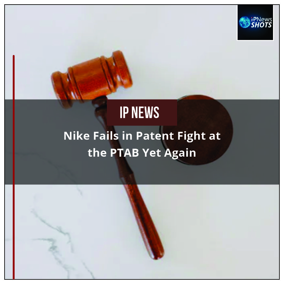 Nike Fails in Patent Fight at the PTAB Yet Again