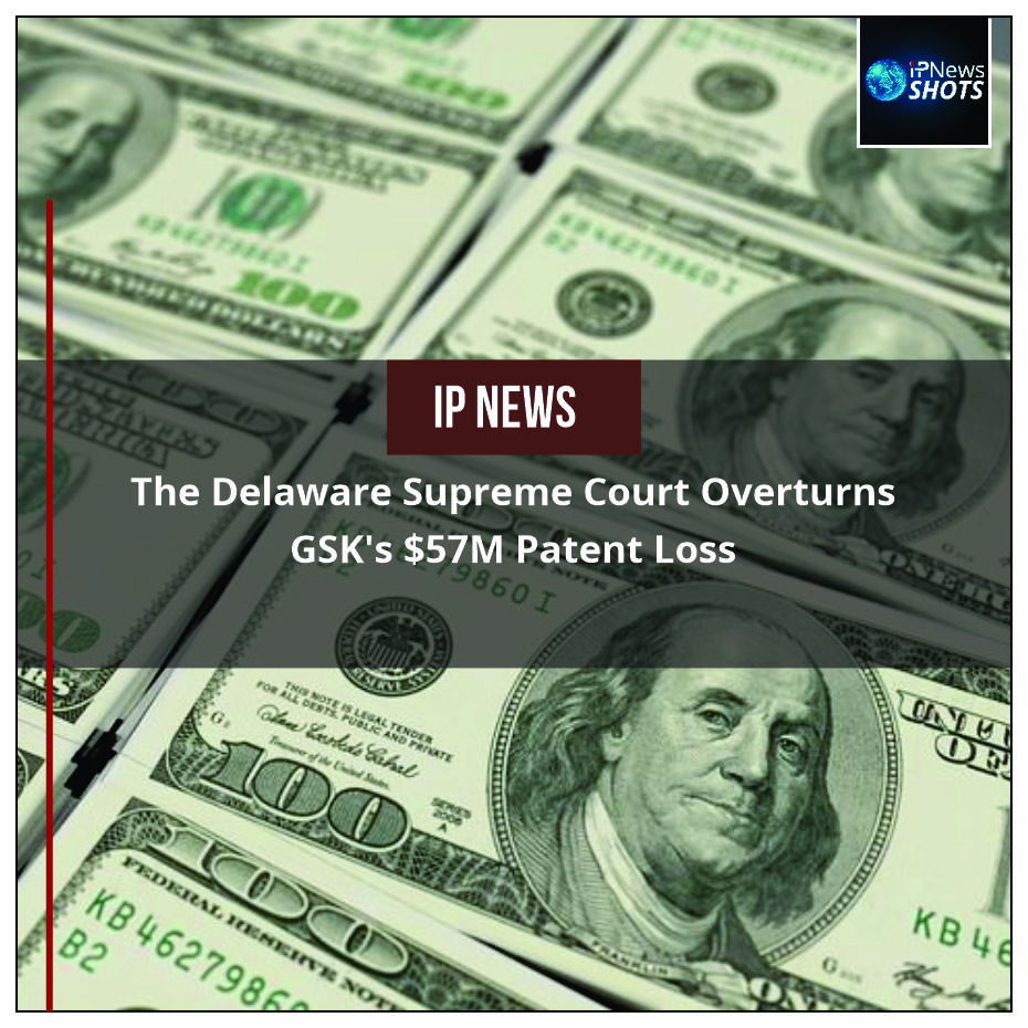 The Delaware Supreme Court Overturns GSK's $57M Patent Loss