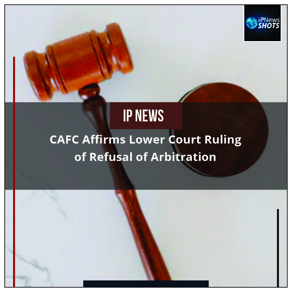 CAFC Affirms Lower Court Ruling of Refusal of Arbitration