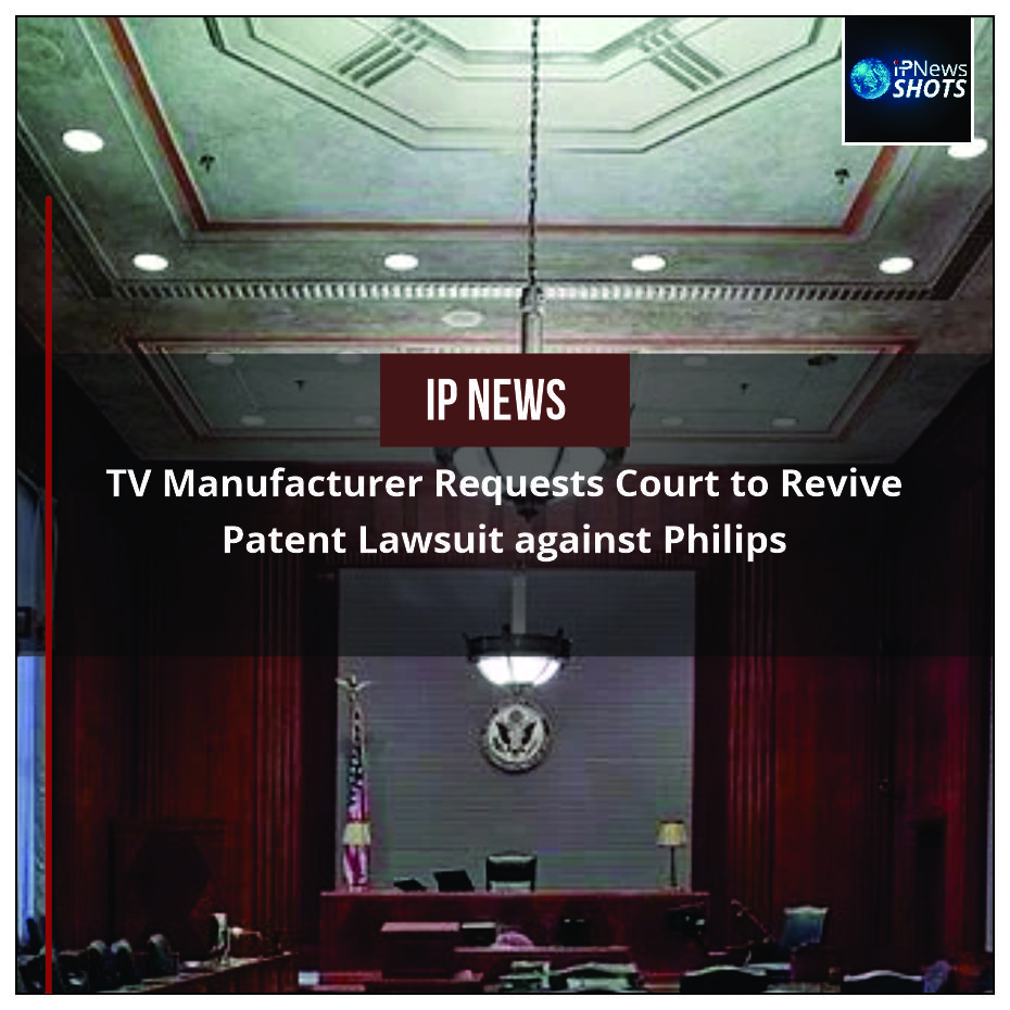 TV Manufacturer Requests Court to Revive Patent Lawsuit against Philips