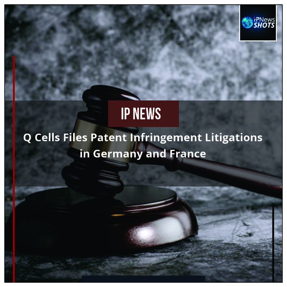 Q Cells Files Patent Infringement Litigations in Germany and France