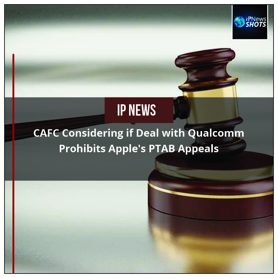 CAFC Considering if Deal with Qualcomm Prohibits Apple's PTAB Appeals
