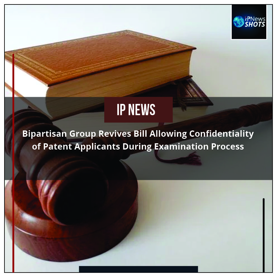 Bipartisan Group Revives Bill Allowing Confidentiality of Patent Applicants During Examination Process
