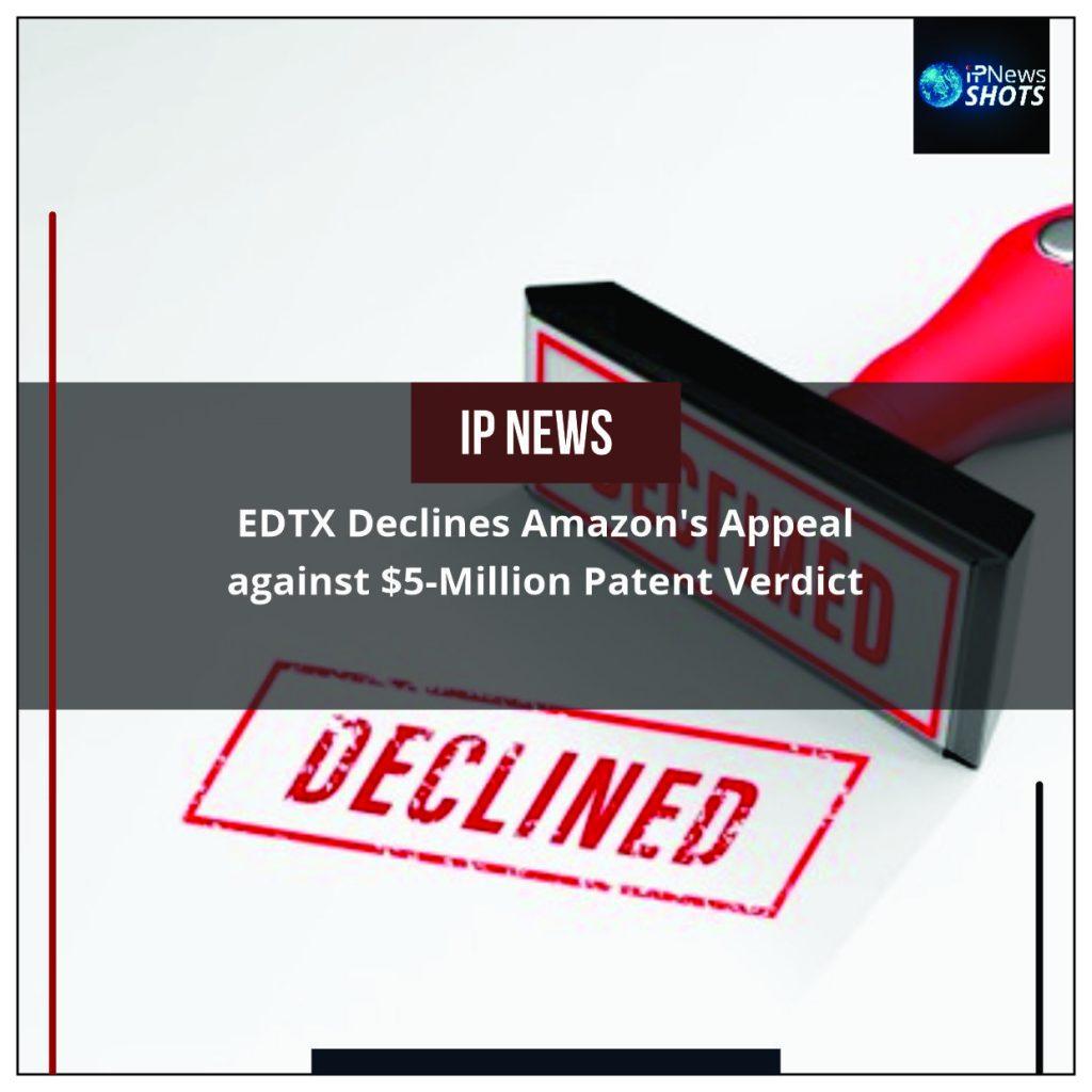 EDTX Declines Amazon's Appeal against $5-Million Patent Verdict
