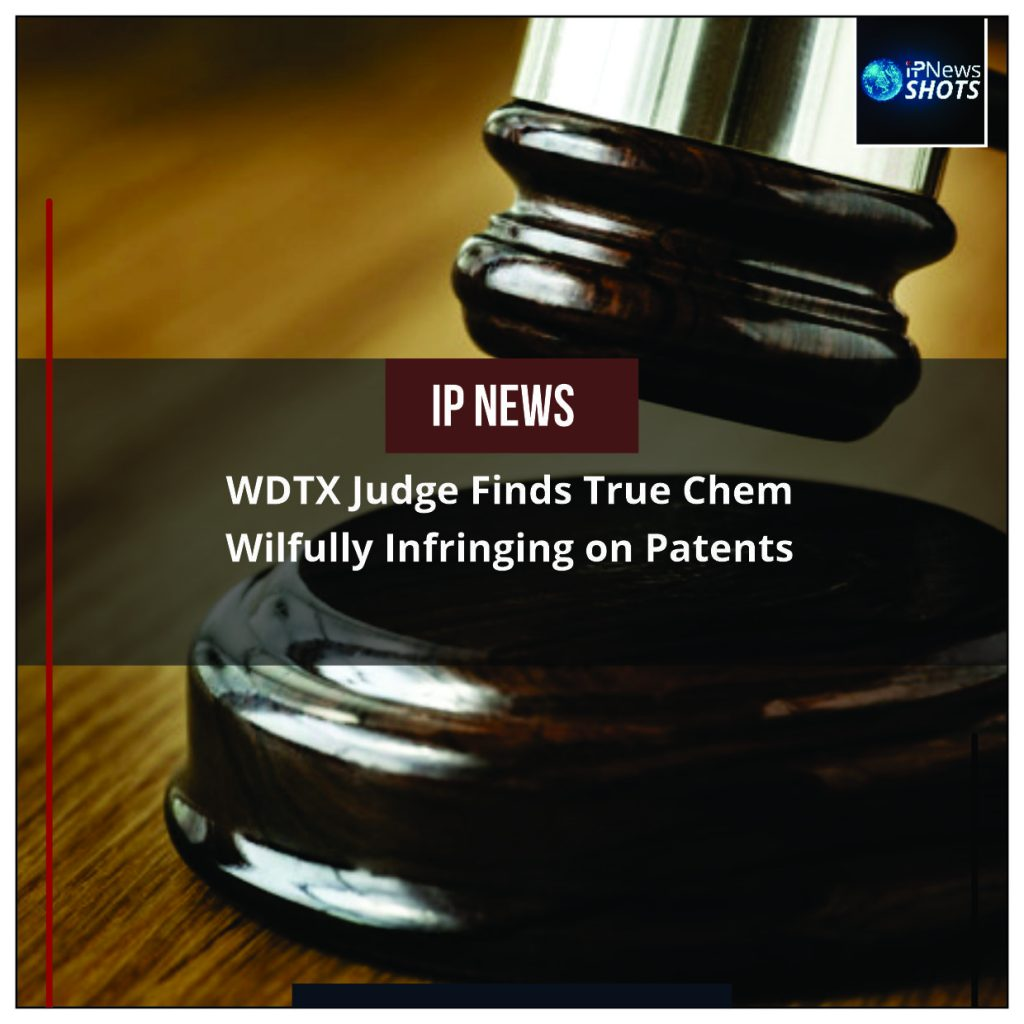 WDTX Judge Finds True Chem Wilfully Infringing on Patents