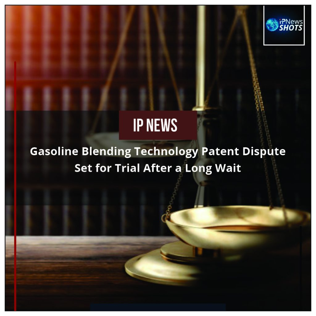 Gasoline Blending Technology Patent Dispute Set for Trial After a Long Wait