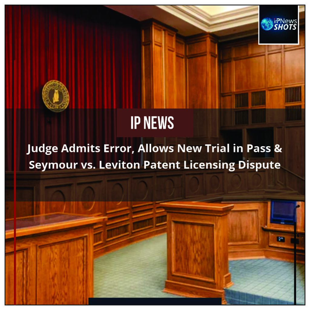 Judge Admits Error, Allows New Trial in Pass & Seymour vs. Leviton Patent Licensing Dispute