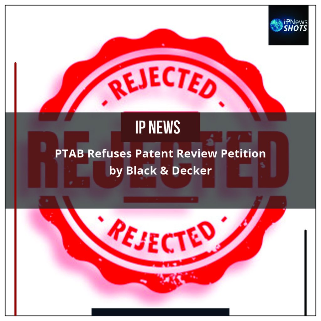 PTAB Refuses Patent Review Petition by Black & Decker