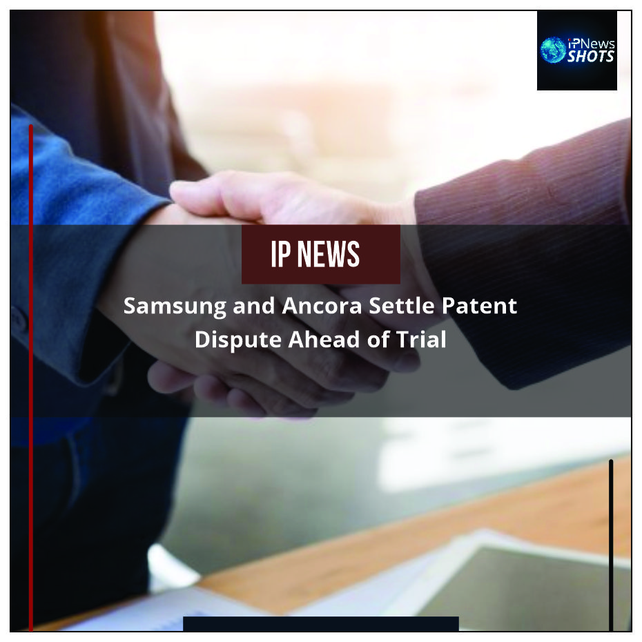 Samsung and Ancora Settle Patent Dispute Ahead of Trial