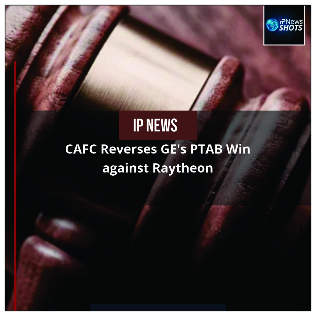 CAFC Reverses GE's PTAB Win against Raytheon