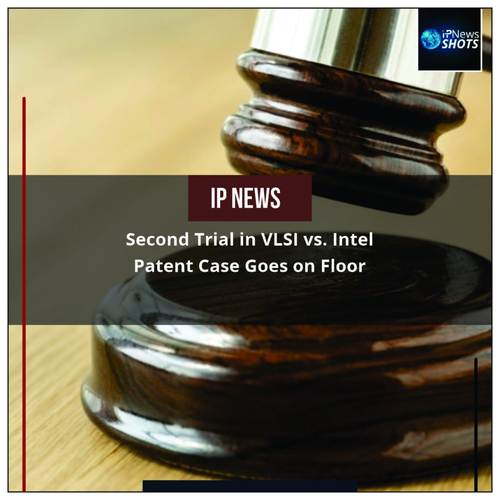 Second Trial in VLSI vs. Intel Patent Case Goes on Floor