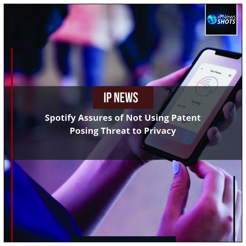 Spotify Assures of Not Using Patent Posing Threat to Privacy
