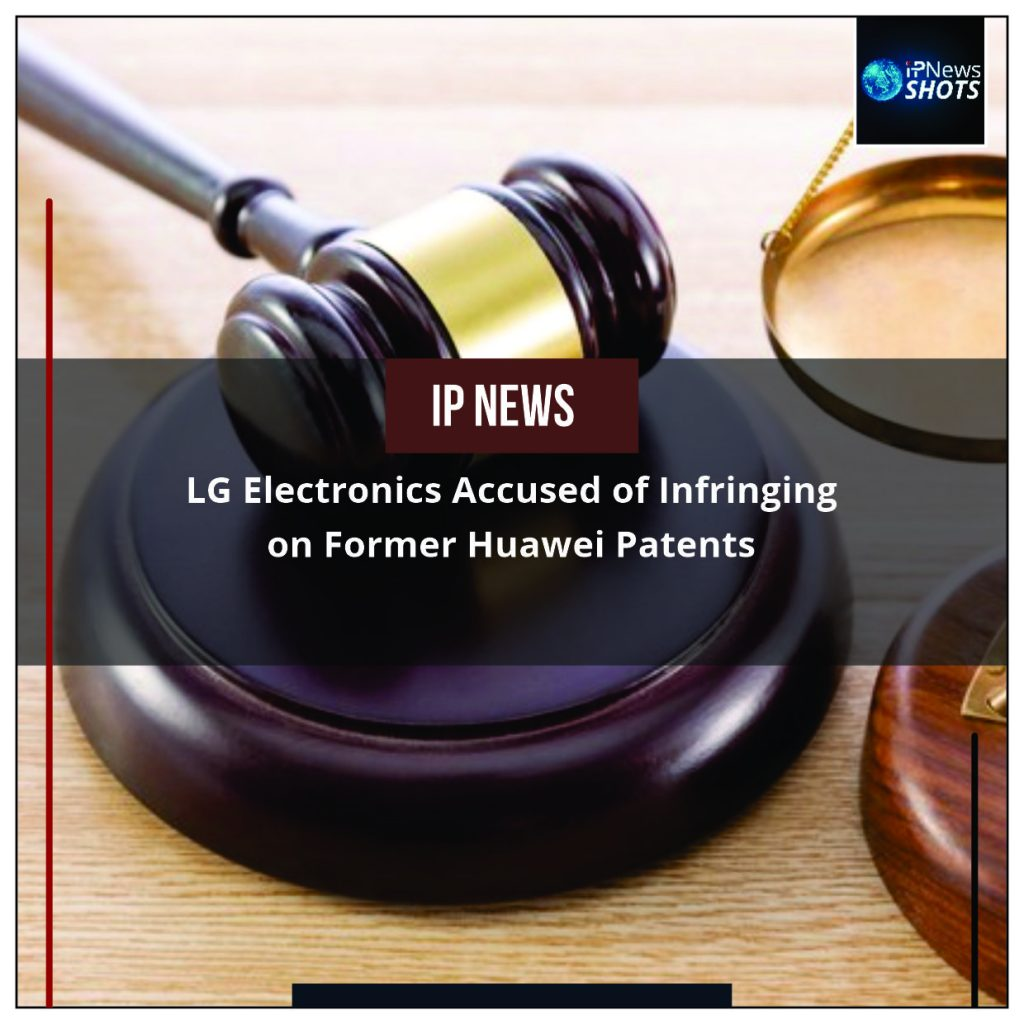 LG Electronics Accused of Infringing on Former Huawei Patents