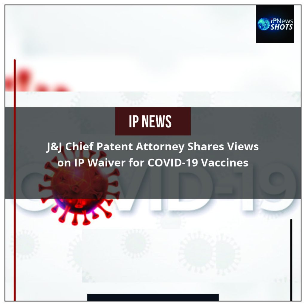J&J Chief Patent Attorney Shares Views on IP Waiver for COVID-19 Vaccines