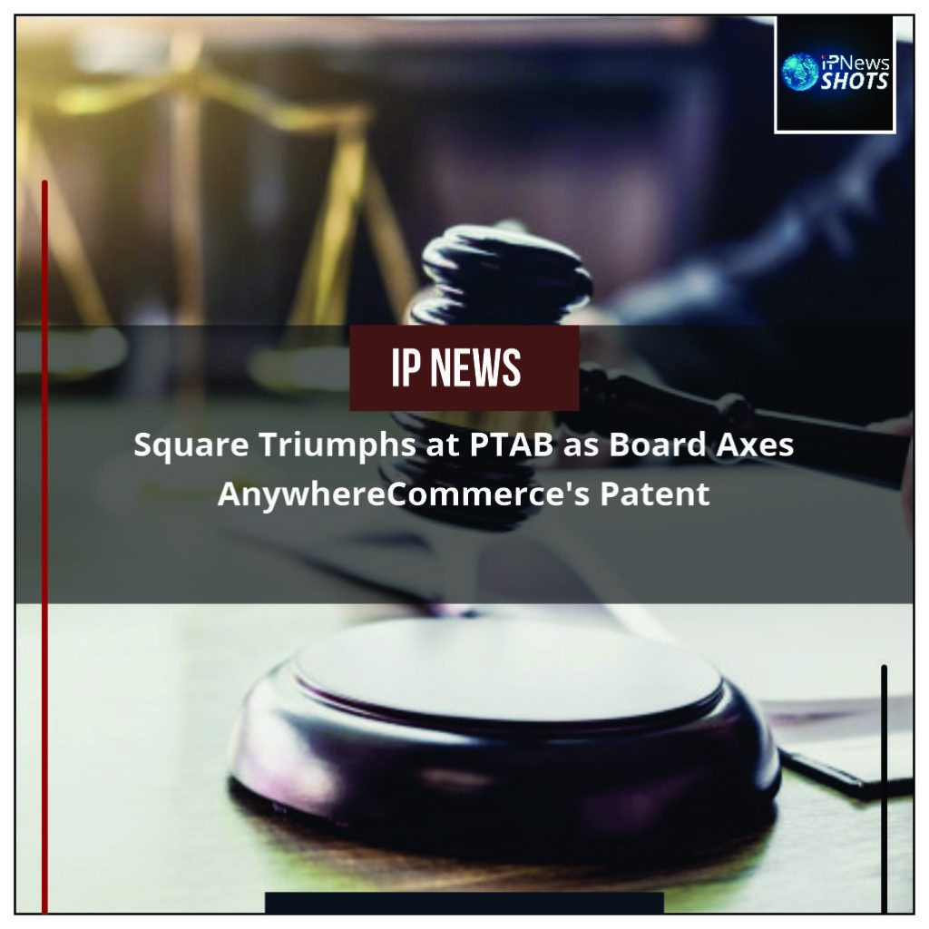 Square Triumphs at PTAB as Board Axes AnywhereCommerce's Patent