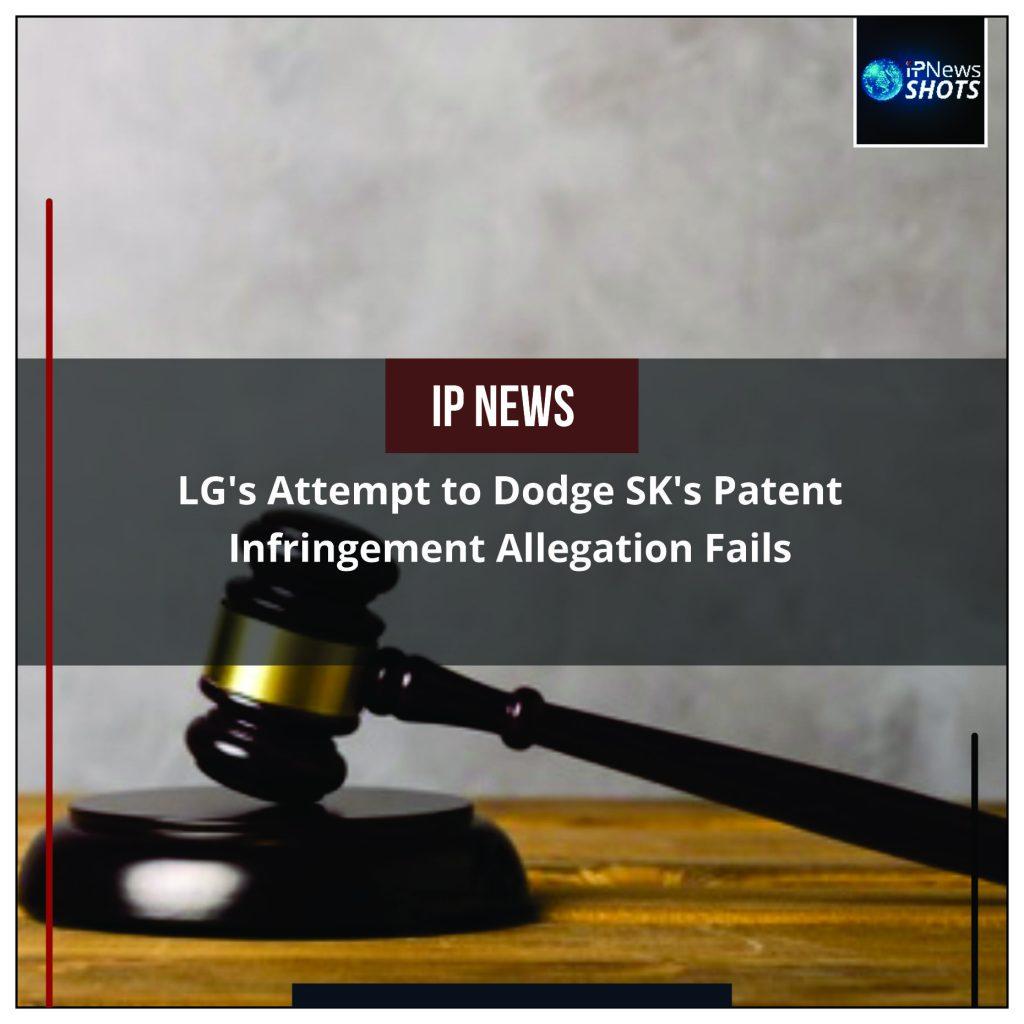 LG's Attempt to Dodge SK's Patent Infringement Allegation Fails