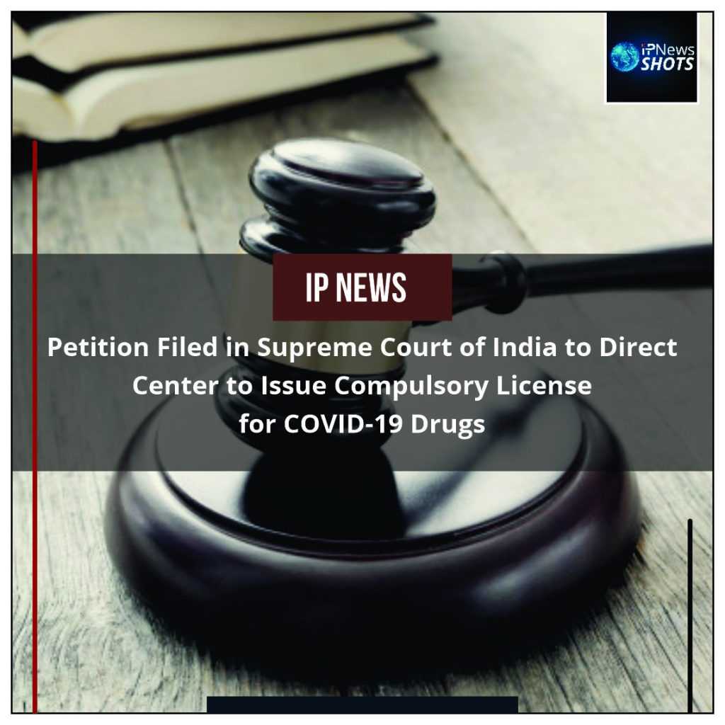 Petition Filed in Supreme Court of India to Direct Center to Issue Compulsory License for COVID-19 Drugs