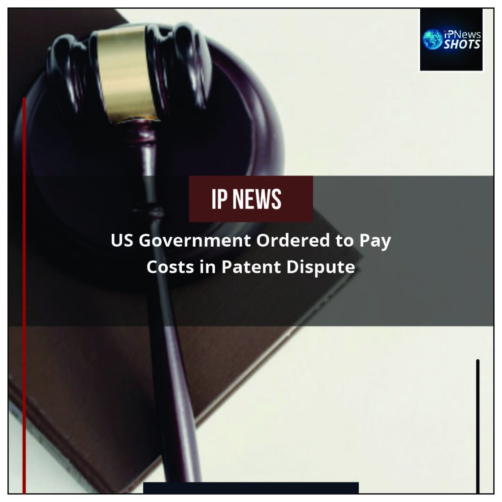 US Government Ordered to Pay Costs in Patent Dispute
