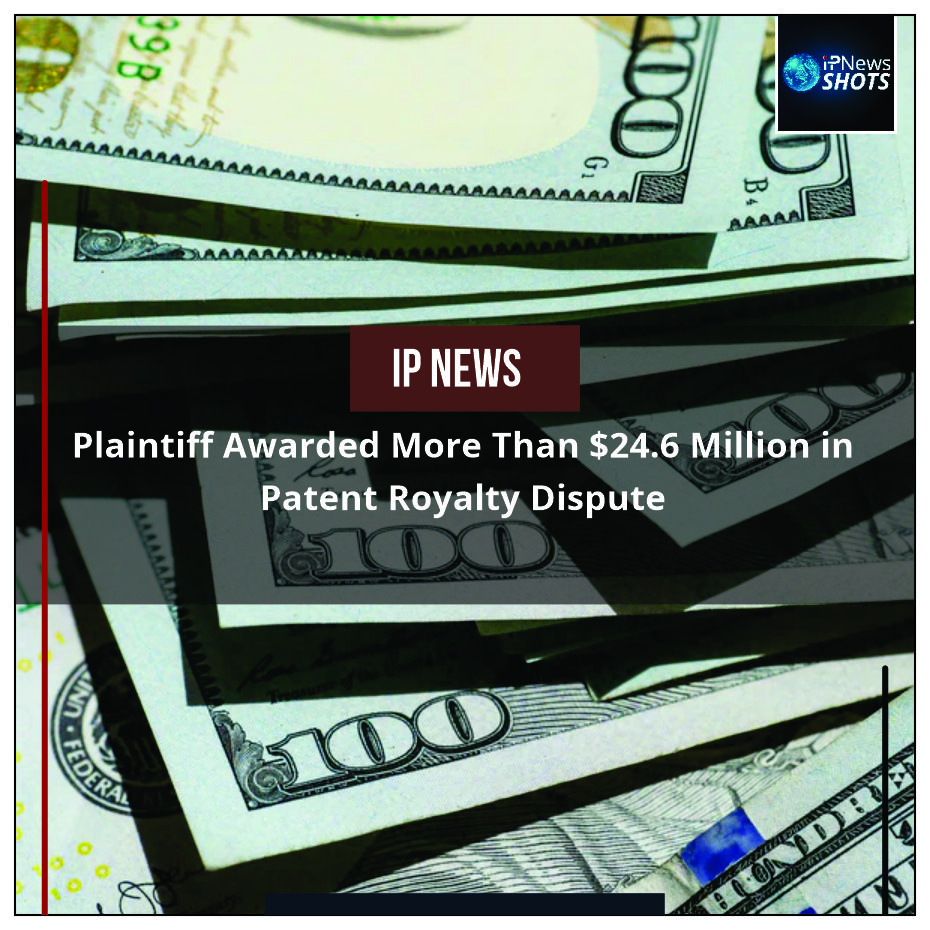 Plaintiff Awarded More Than $24.6 Million in Patent Royalty Dispute