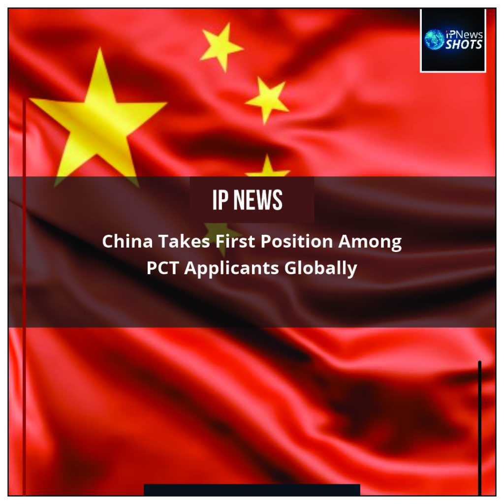 China Takes First Position Among PCT Applicants Globally