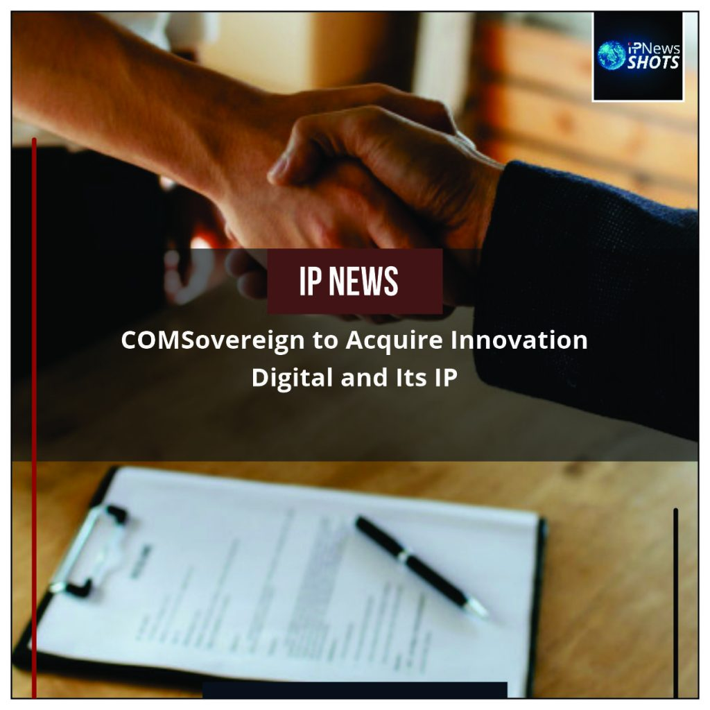 COMSovereign to Acquire Innovation Digital and Its IP