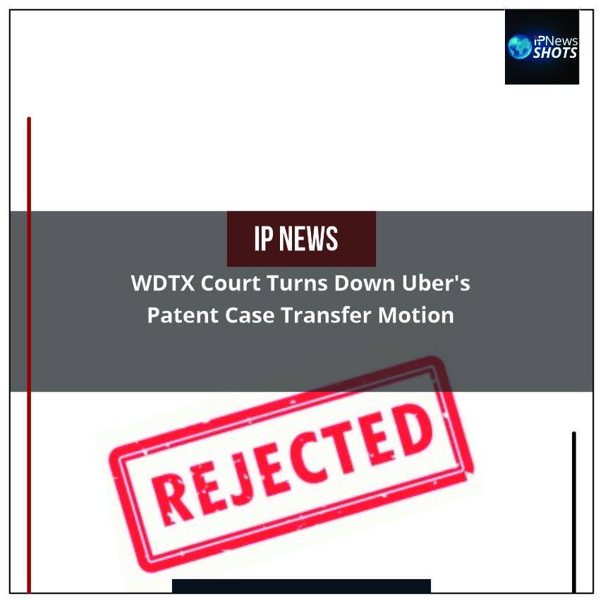 WDTXCourtTurns DownUber's Patent Case Transfer Motion
