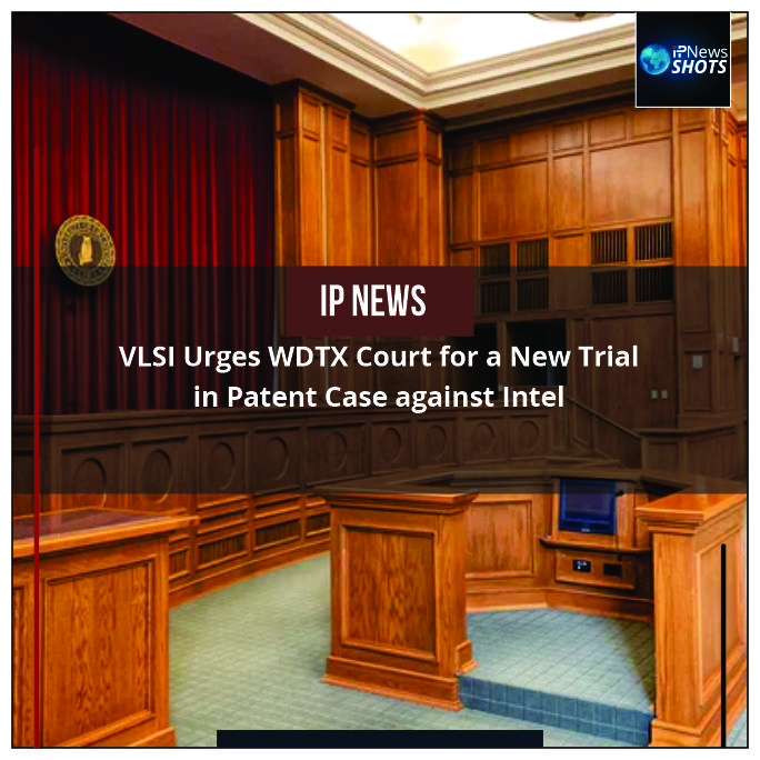 VLSIUrges WDTX Court for a New Trial in Patent Case against Intel