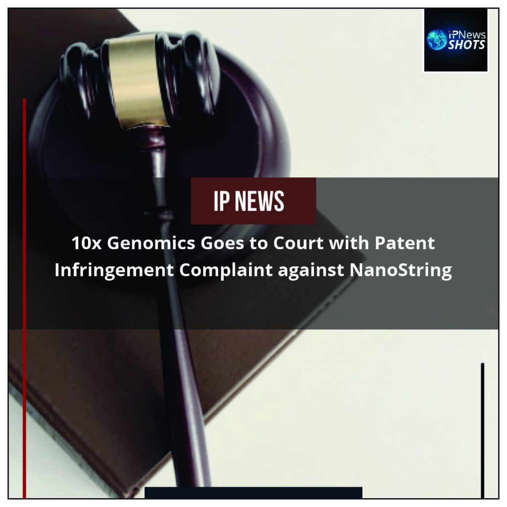10x Genomics Goes to Court with Patent Infringement Complaint against NanoString
