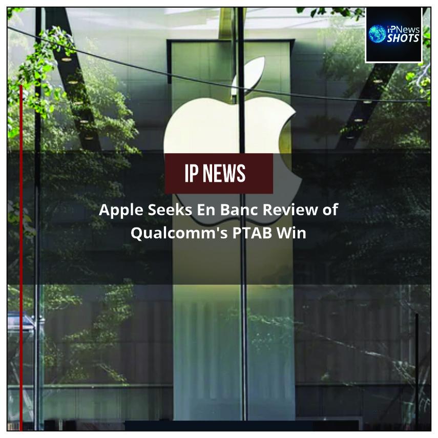 AppleSeeksEn BancReview of Qualcomm's PTAB Win