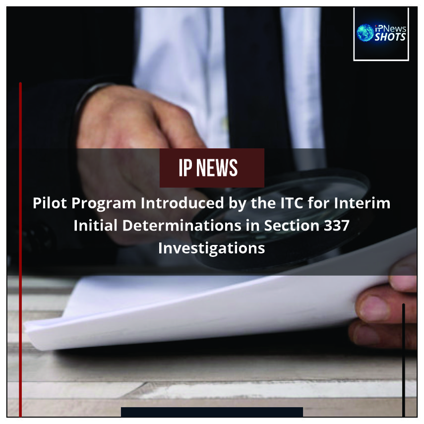 Pilot Program Introduced by the ITC forInterimInitial Determinations in Section 337 Investigations