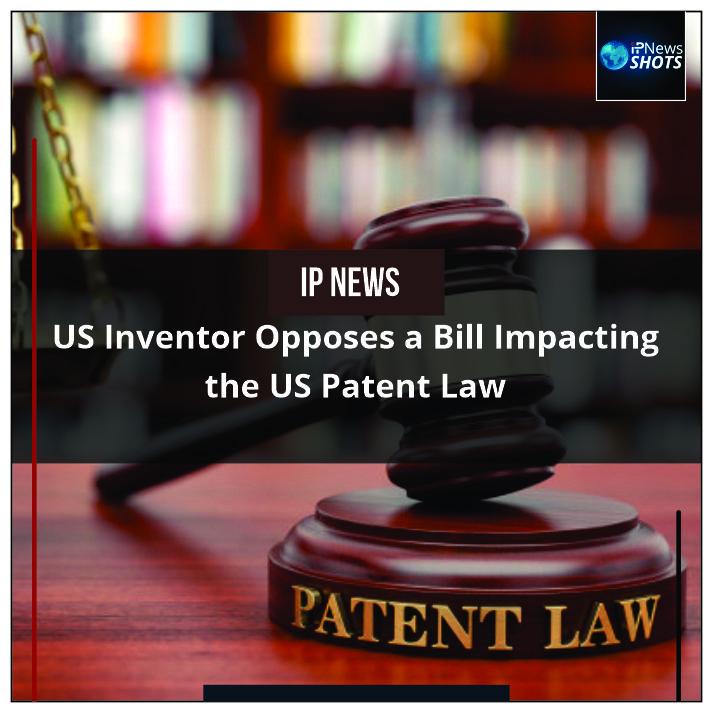 US Inventor Opposesa BillImpactingtheUS Patent Law