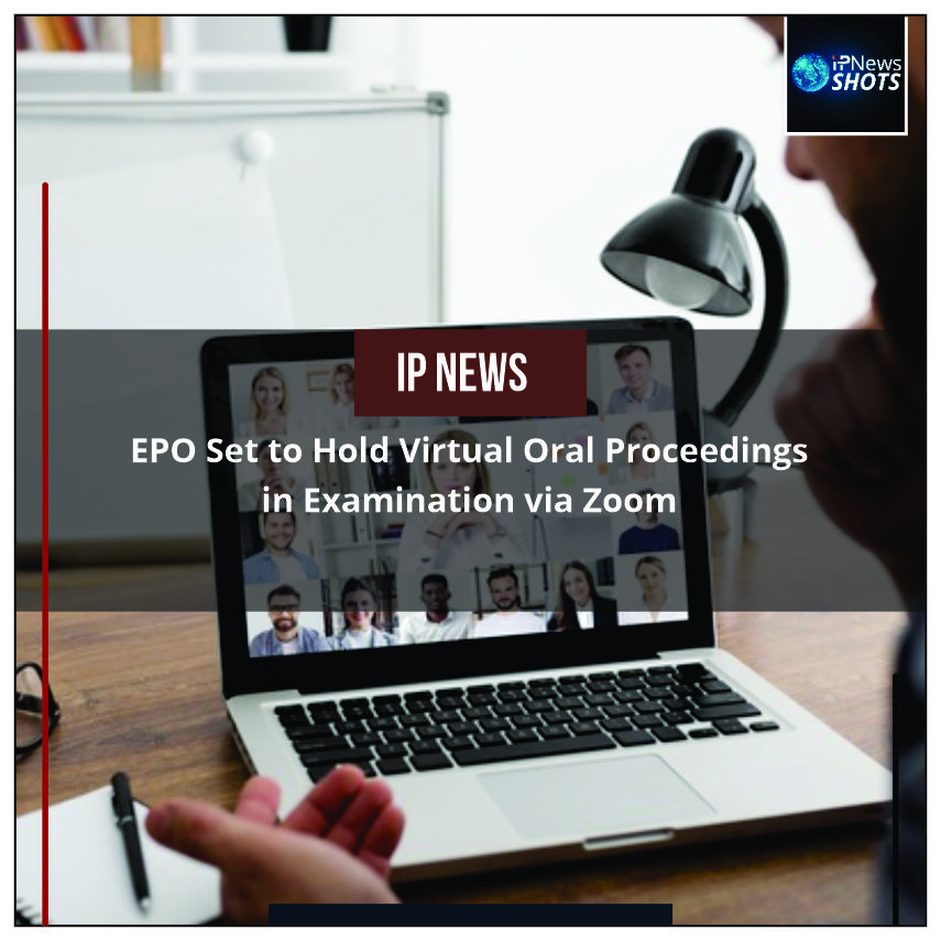 EPO Set to Hold Virtual Oral Proceedings in Examination via Zoom