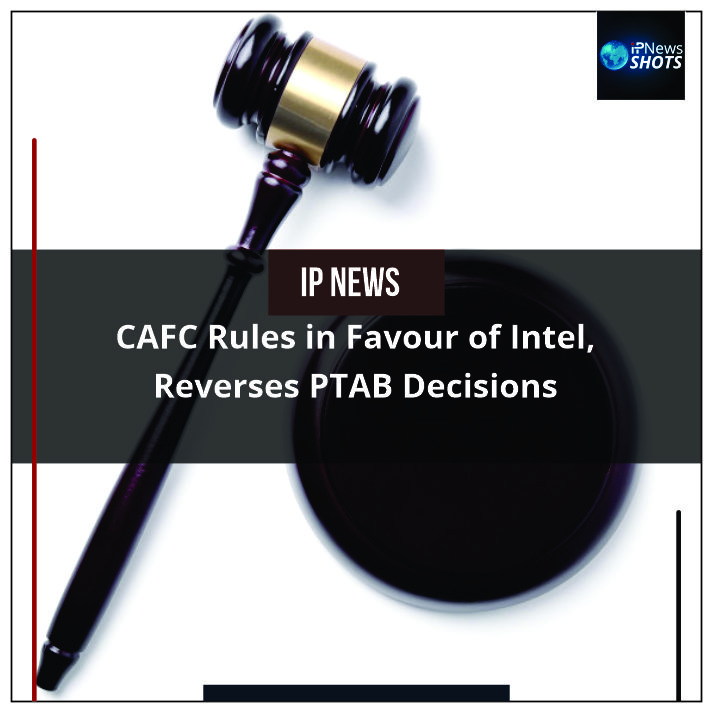 CAFCRules in Favour of Intel, Reverses PTABDecisions